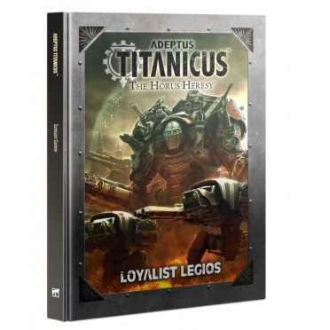 The Horus Heresy : Adeptus Titanicus - Loyalist Legios