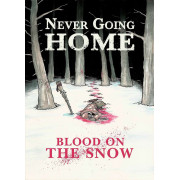 Never Going Home: Blood on the Snow